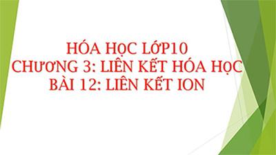 Bài 12 :Liên kết ion