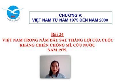 Bài 24: Việt Nam trong những năm đầu sau thắng lợi của cuộc kháng chiến chống Mĩ, cứu nước năm 1975.